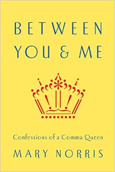 Between You & Me: Confessions of a Comma Queen by Mary Norris