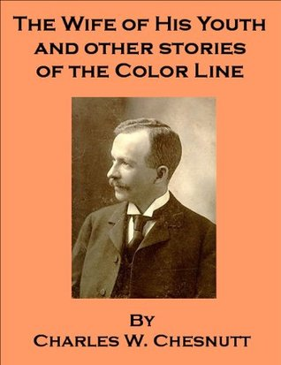 racism in the wife of his youth by charles wadell chesnutt Research paper topics the wife of his youth, by charles wadell chesnutt one can learn that racism existed within the race, colored mattered, and that racism.