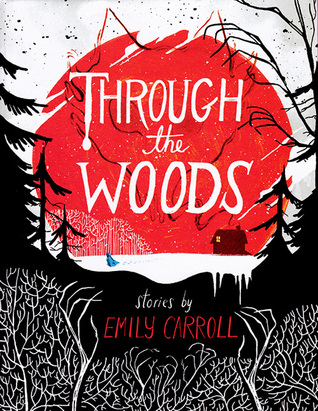 Through the Woods by Emily Carroll