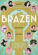 Brazen Rebel Ladies Who Rocked the World